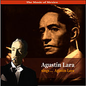 Play & Download The Music of Mexico / Agustin Lara sings ... Agustin Lara by Agustín Lara | Napster