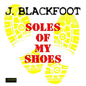 Soles of My Shoes by J. Blackfoot