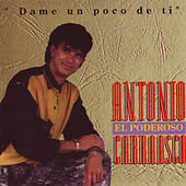 Play & Download Dame Un Poco De Ti by Antonio Carrasco | Napster