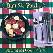 Play & Download Natural And Good For You by Dan St. Paul | Napster
