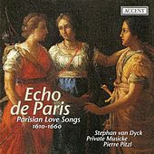 Vocal Music (17th Century) VICENT, D. / GUEDRON, P. / MOULINIE, E. / LAMBERT, M. / CAVALLI, F. (Echo de Paris - Parisian Love Songs) (Private Musicke) by Private Musicke