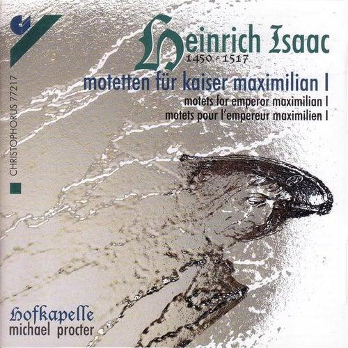 Play & Download Choral Music - HOFHAIMER, P. / ISAAC, H. / SENFL, L. / JOSQUIN DES PREZ / FESTA, C. (Motets for Emperor Maximilian I) (Hofkapelle Ensemble, Procter) by Michael Procter | Napster