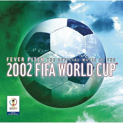 Fever Pitch: Official Music Of 2002 FIFA World Cup by Various Artists