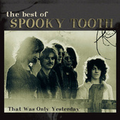 Play & Download That Was Only Yesterday: The Best Of Spooky Tooth by Spooky Tooth | Napster
