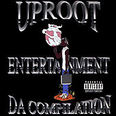 Uproot Entertainment: Da Compilation by Various Artists