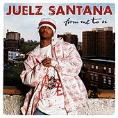 From Me To U by Juelz Santana