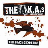 Play & Download White Doves And Smoking Guns by The A.K.A.s (Are Everywhere) | Napster