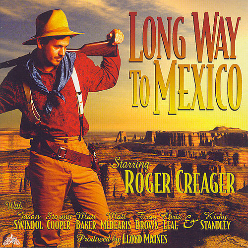 Play & Download Long Way To Mexico by Roger Creager | Napster