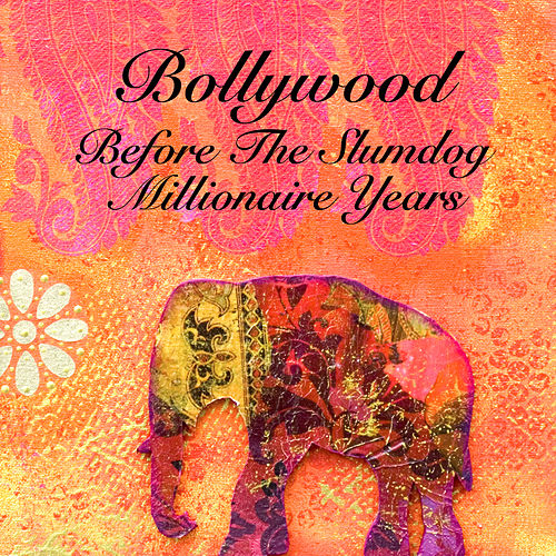 Bollywood - Before The Slumdog Millionaire Years by Various Artists