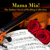 Mama Mia - The Italian Classical Wedding by Various Artists