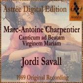 Marc-Antoine Charpentier: Canticum Ad Beatam Virginem Mariam von Jordi Savall