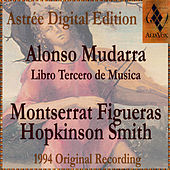 Alonso Mudarra: Libro Tercero De Musica En Cifras Y Canto by Montserrat Figueras