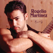 Play & Download Amandote Otra Vez by Rogelio Martinez | Napster