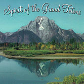 Play & Download Spirit of the Grand Tetons by National Parks | Napster