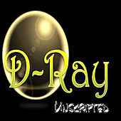 Play & Download D-Ray Unscripted by D-Ray | Napster