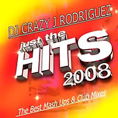 Just The Hits 2008 by DJ Crazy J Rodriguez