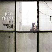 Old Futures Gone by John Gorka