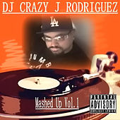 Play & Download Mashed Up Vol.1 by DJ Crazy J Rodriguez | Napster