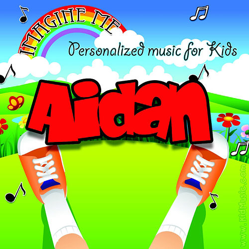 Imagine Me - Personalized Music for Kids: Aidan by Personalized Kid Music