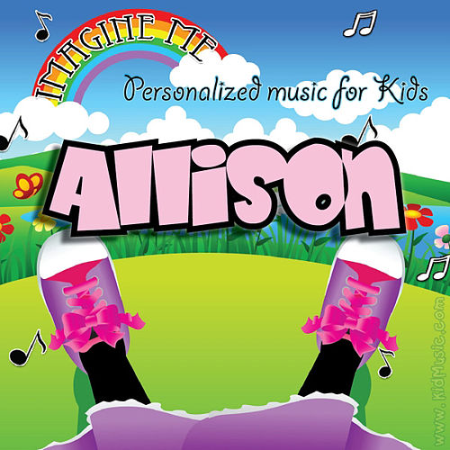 Play & Download Imagine Me - Personalized Music for Kids: Allison by Personalized Kid Music | Napster