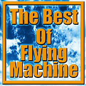 Play & Download The Best Of Flying Machine by The Flying Machine | Napster