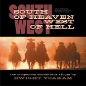Play & Download South Of Heaven, West Of Hell: Songs And Score From And Inspired By The Motion Picture by Dwight Yoakam | Napster