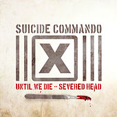 Play & Download Until We Die/Severed Head by Suicide Commando | Napster