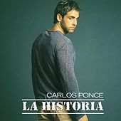 Play & Download La Historia by Carlos Ponce | Napster