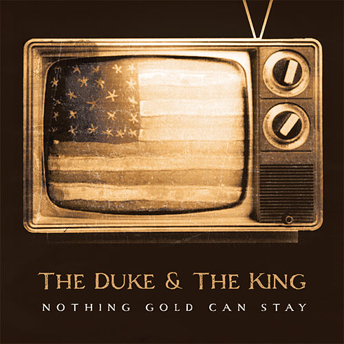 Play & Download Nothing Gold Can Stay by The Duke & The King | Napster
