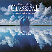 The Most Relaxing Classical Music In The Universe by Various Artists