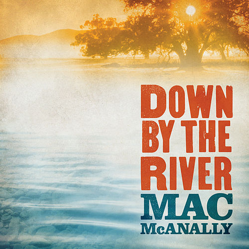 Play & Download Down By The River by Mac McAnally | Napster