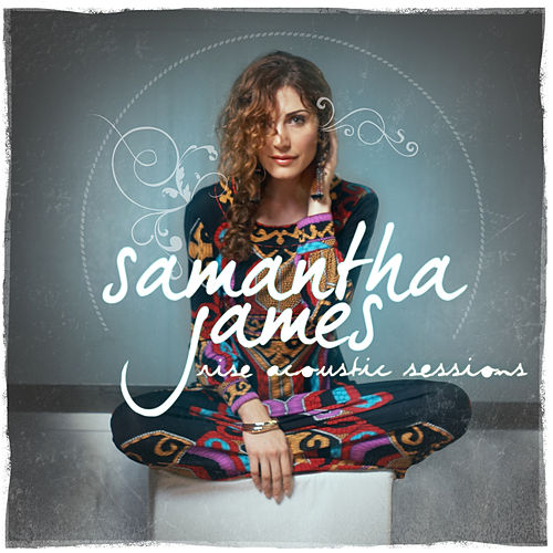 Play & Download Rise (Acoustic Sessions) by Samantha James | Napster