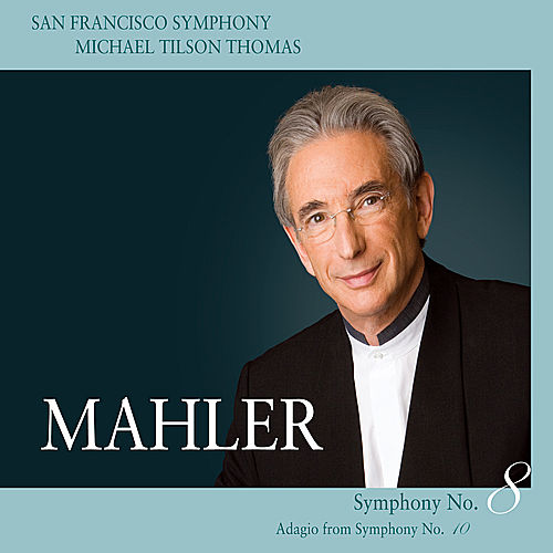 Mahler: Symphony No. 8 in E-Flat Major - Adagio from Symphony No. 10 by Michael Tilson Thomas