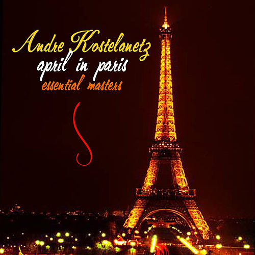 Play & Download April In Paris: The Essential Masters by Andre Kostelanetz | Napster