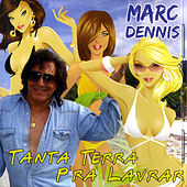 Play & Download Tanta Terra P'ra Lavrar by Marc Dennis | Napster