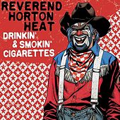 Drinkin' and Smokin' Cigarettes by Reverend Horton Heat