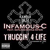 Play & Download Thuggin' 4 Life [feat. Outlawz & Kyle Rifkin] by Infamous-C | Napster
