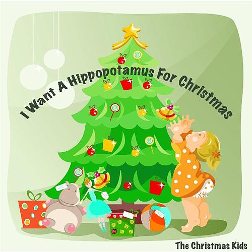 I Want A Hippopotamus For Christmas by Christmas Kids