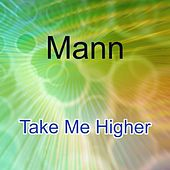 Play & Download Take Me Higher by Mann | Napster