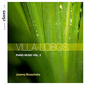 Villa-Lobos: Piano Music Vol. 2 by Joanna Brzezinska