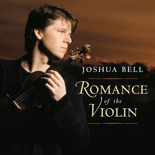 Romance Of The Violin by Joshua Bell