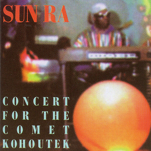 Play & Download Concert For The Comet Kohoutek by Sun Ra | Napster