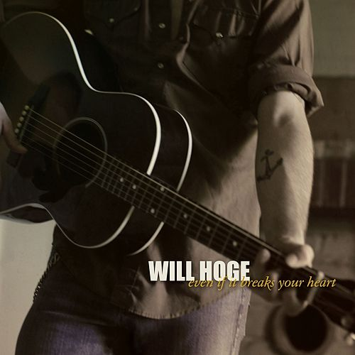 Play & Download Even If It Breaks Your Heart by Will Hoge | Napster