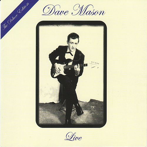 Play & Download Live: The Deluxe Edition [Original Recording Remastered] by Dave Mason | Napster