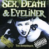 Play & Download Sex, Death, & Eyeliner The Soundtrack by Various Artists | Napster
