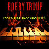Play & Download Essential Jazz Masters by Bobby Troup | Napster