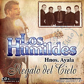 Play & Download Regalo Del Cielo by Los Humildes De Hnos Ayala | Napster