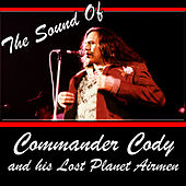 The Sound Of Commander Cody And His Lost Planet Airmen by Commander Cody
