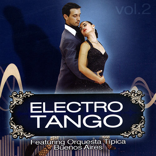 Play & Download Electrotango Vol.2 by Orquesta Típica De Buenos Aires | Napster