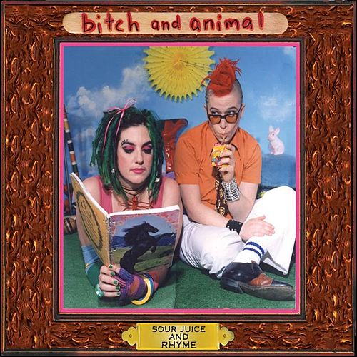Sour Juice And Rhyme by Bitch And Animal